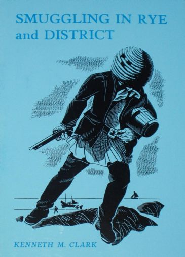 Smuggling in Rye and District, by Kenneth M. Clark